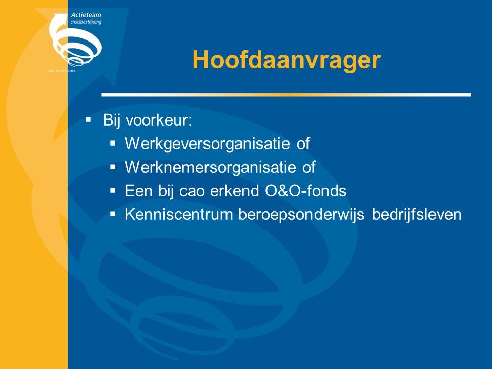 Hoofdaanvrager  Bij voorkeur:  Werkgeversorganisatie of  Werknemersorganisatie of  Een bij cao erkend O&O-fonds  Kenniscentrum beroepsonderwijs bedrijfsleven