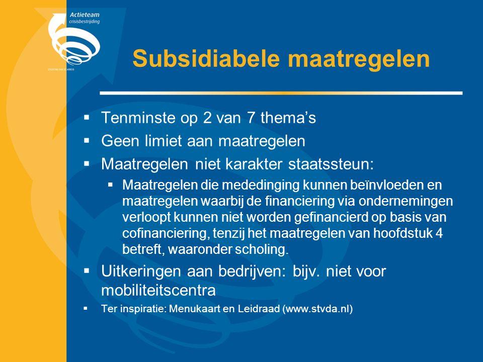Subsidiabele maatregelen  Tenminste op 2 van 7 thema's  Geen limiet aan maatregelen  Maatregelen niet karakter staatssteun:  Maatregelen die mededinging kunnen beïnvloeden en maatregelen waarbij de financiering via ondernemingen verloopt kunnen niet worden gefinancierd op basis van cofinanciering, tenzij het maatregelen van hoofdstuk 4 betreft, waaronder scholing.