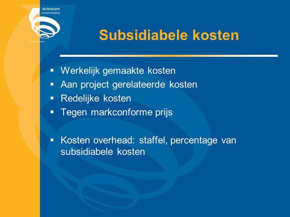 Subsidiabele kosten  Werkelijk gemaakte kosten  Aan project gerelateerde kosten  Redelijke kosten  Tegen markconforme prijs  Kosten overhead: staffel, percentage van subsidiabele kosten