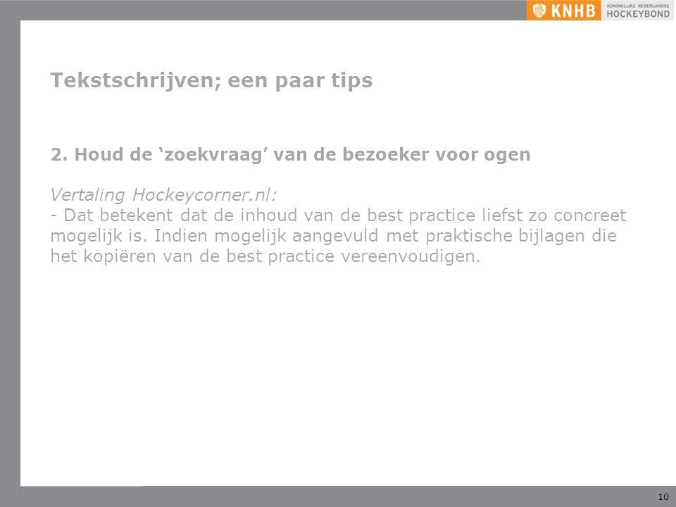 10 Tekstschrijven; een paar tips 2. Houd de 'zoekvraag' van de bezoeker voor ogen Vertaling Hockeycorner.nl: - Dat betekent dat de inhoud van de best