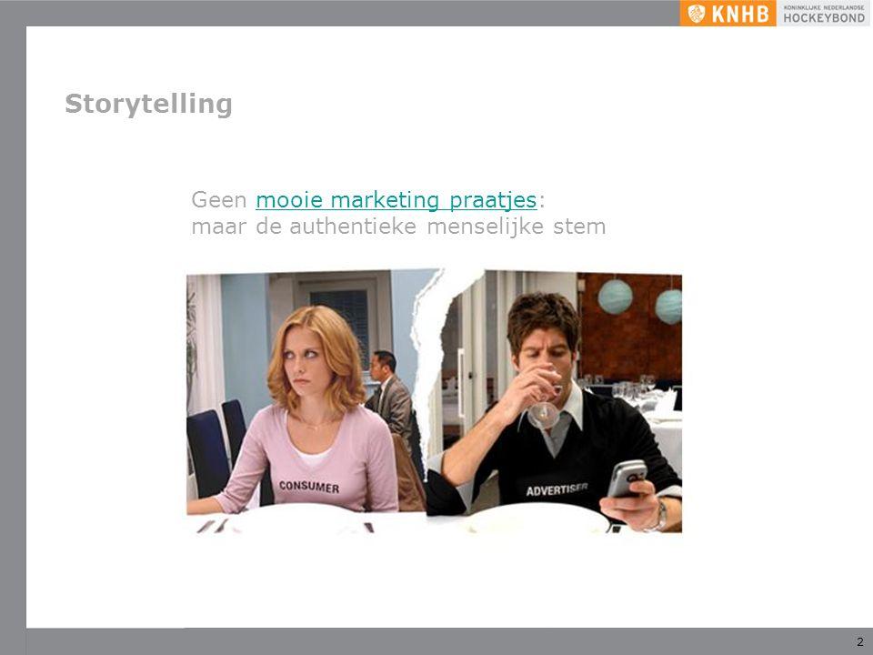 2 Storytelling Geen mooie marketing praatjes: maar de authentieke menselijke stemmooie marketing praatjes