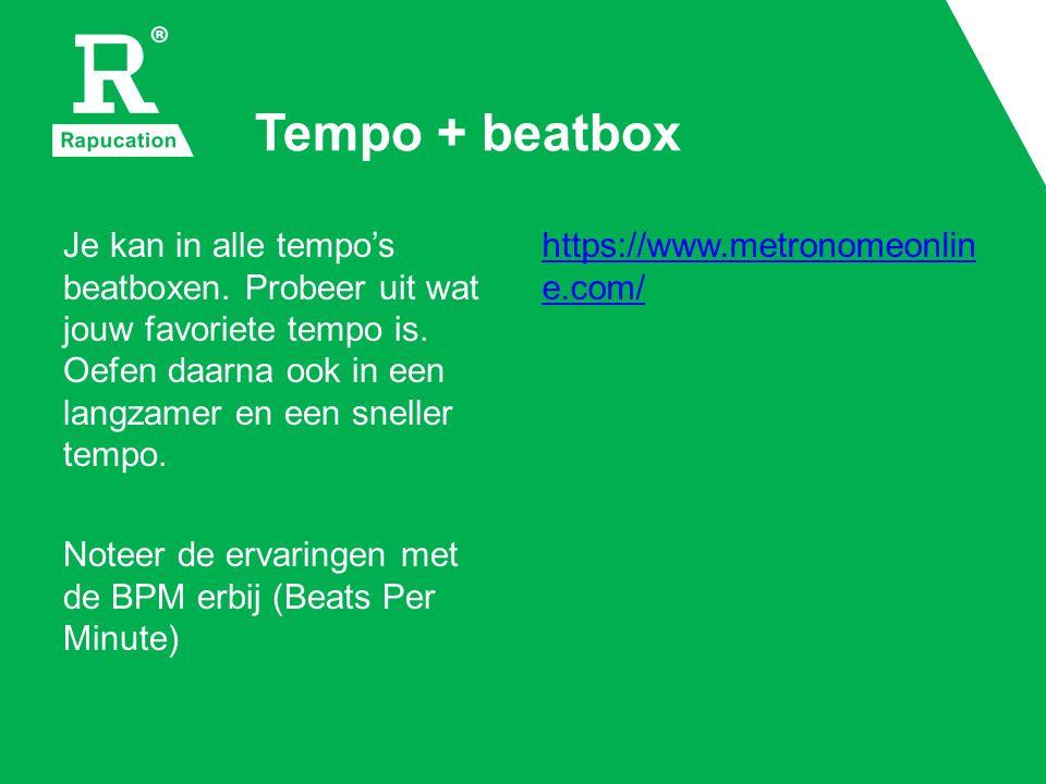 Tempo + beatbox Je kan in alle tempo's beatboxen. Probeer uit wat jouw favoriete tempo is.