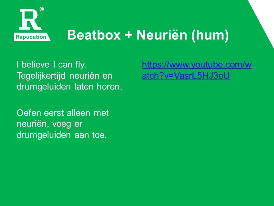 Beatbox + Neuriën (hum) I believe I can fly. Tegelijkertijd neuriën en drumgeluiden laten horen.