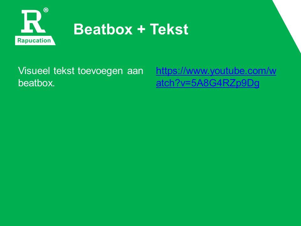 Beatbox + Tekst Visueel tekst toevoegen aan beatbox. https://www.youtube.com/w atch v=5A8G4RZp9Dg