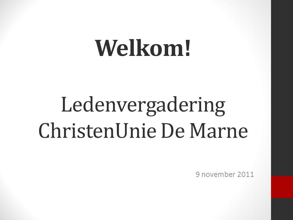 Welkom! Ledenvergadering ChristenUnie De Marne 9 november 2011