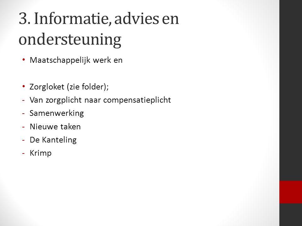 3. Informatie, advies en ondersteuning Maatschappelijk werk en Zorgloket (zie folder); -Van zorgplicht naar compensatieplicht -Samenwerking -Nieuwe ta