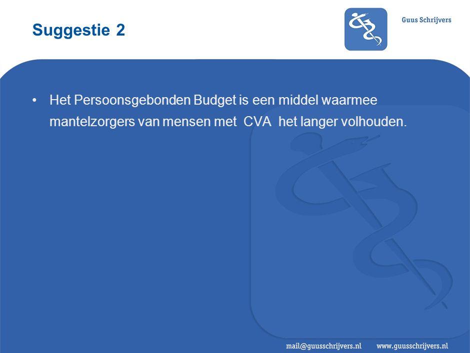 Suggestie 2 Het Persoonsgebonden Budget is een middel waarmee mantelzorgers van mensen met CVA het langer volhouden.