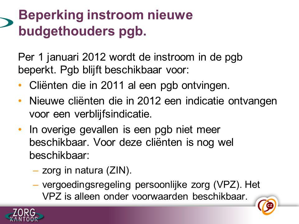Beperking instroom nieuwe budgethouders pgb. Per 1 januari 2012 wordt de instroom in de pgb beperkt. Pgb blijft beschikbaar voor: Cliënten die in 2011