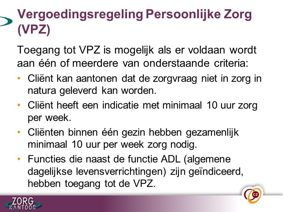 Vergoedingsregeling Persoonlijke Zorg (VPZ) Toegang tot VPZ is mogelijk als er voldaan wordt aan één of meerdere van onderstaande criteria: Cliënt kan