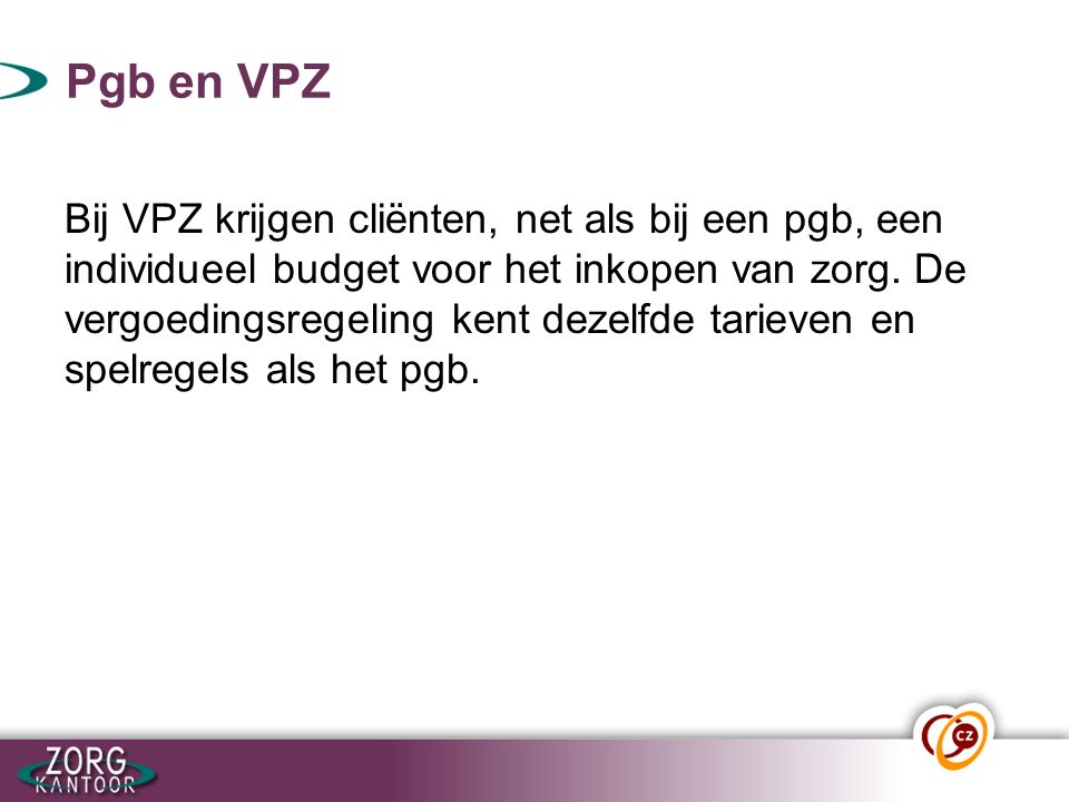 Pgb en VPZ Bij VPZ krijgen cliënten, net als bij een pgb, een individueel budget voor het inkopen van zorg. De vergoedingsregeling kent dezelfde tarie