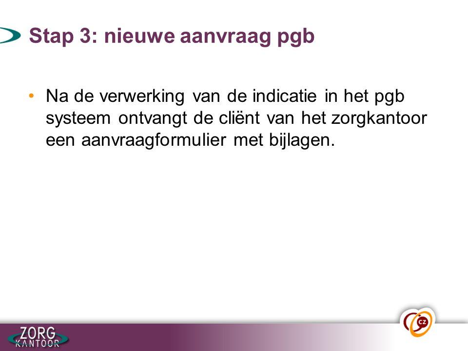 Stap 3: nieuwe aanvraag pgb Na de verwerking van de indicatie in het pgb systeem ontvangt de cliënt van het zorgkantoor een aanvraagformulier met bijl