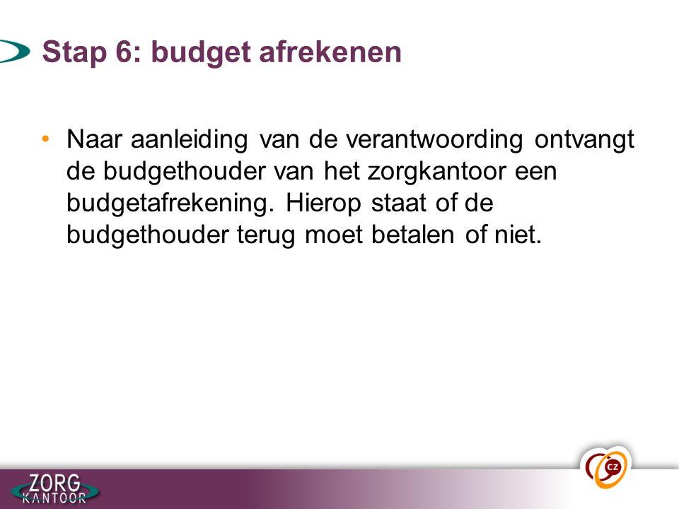 Stap 6: budget afrekenen Naar aanleiding van de verantwoording ontvangt de budgethouder van het zorgkantoor een budgetafrekening. Hierop staat of de b