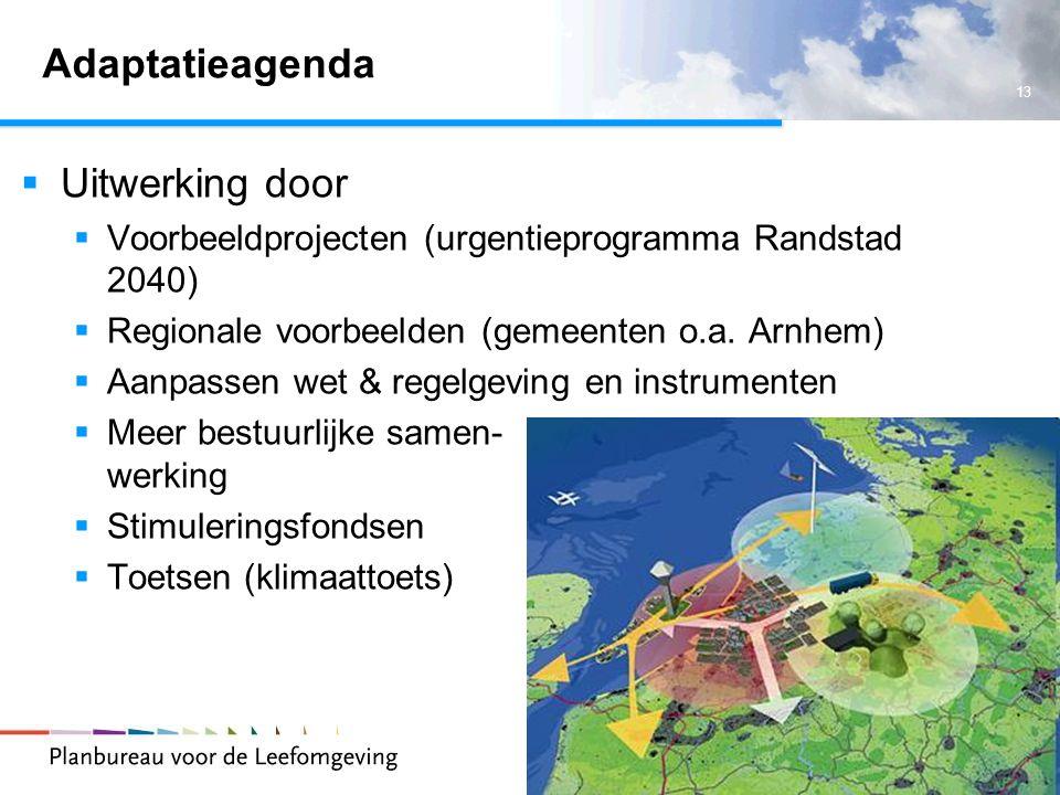 13 Adaptatieagenda  Uitwerking door  Voorbeeldprojecten (urgentieprogramma Randstad 2040)  Regionale voorbeelden (gemeenten o.a. Arnhem)  Aanpasse