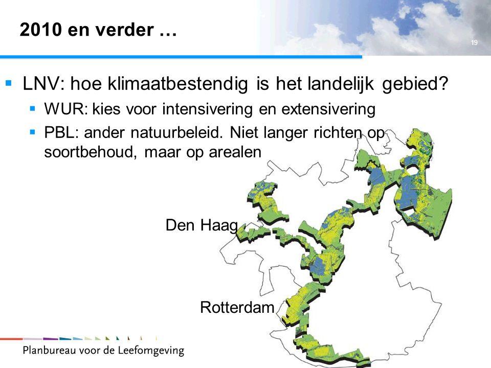 19 2010 en verder …  LNV: hoe klimaatbestendig is het landelijk gebied?  WUR: kies voor intensivering en extensivering  PBL: ander natuurbeleid. Ni