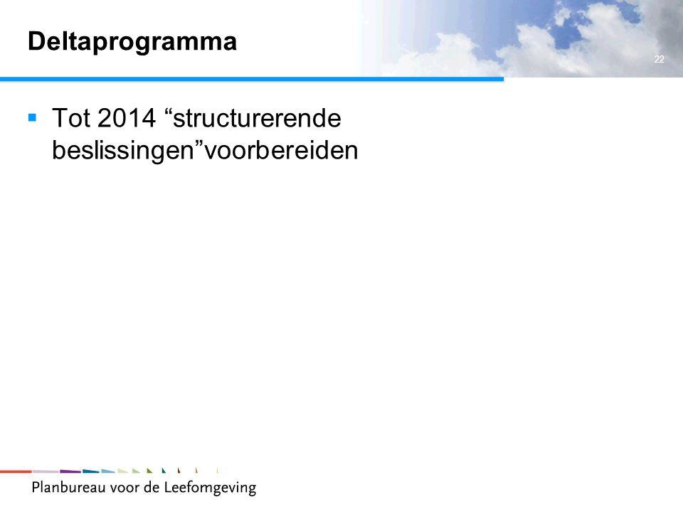 """22 Deltaprogramma  Tot 2014 """"structurerende beslissingen""""voorbereiden"""