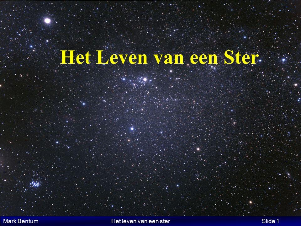 Mark Bentum Het leven van een ster Slide 1 Het Leven van een Ster