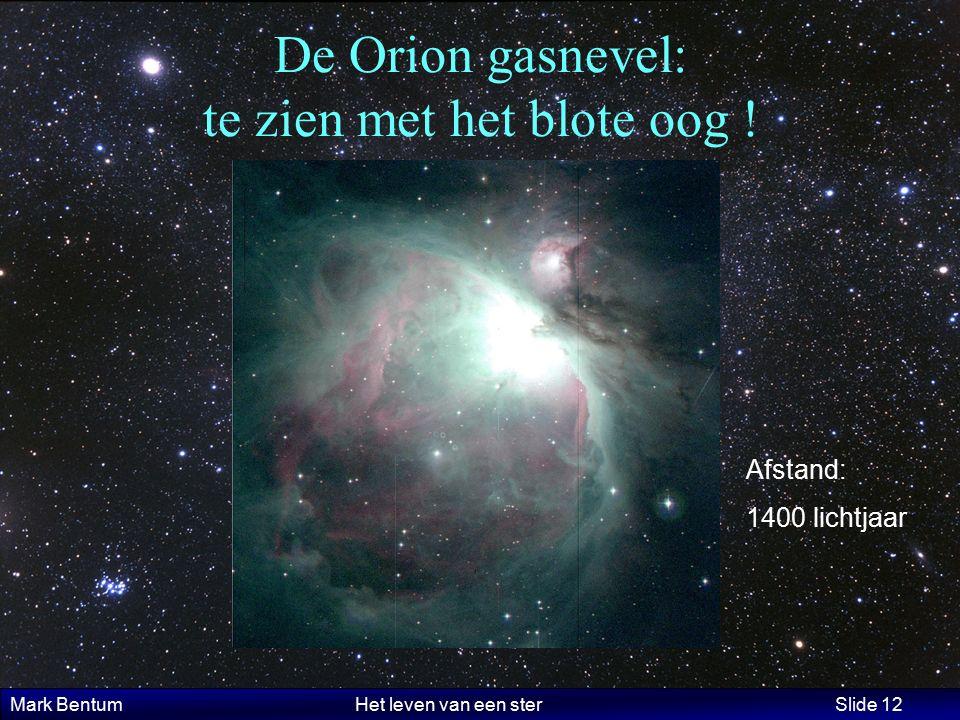 Mark Bentum Het leven van een ster Slide 12 De Orion gasnevel: te zien met het blote oog .