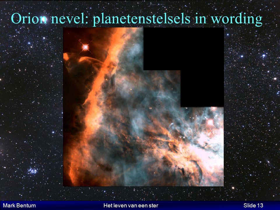 Mark Bentum Het leven van een ster Slide 13 Orion nevel: planetenstelsels in wording