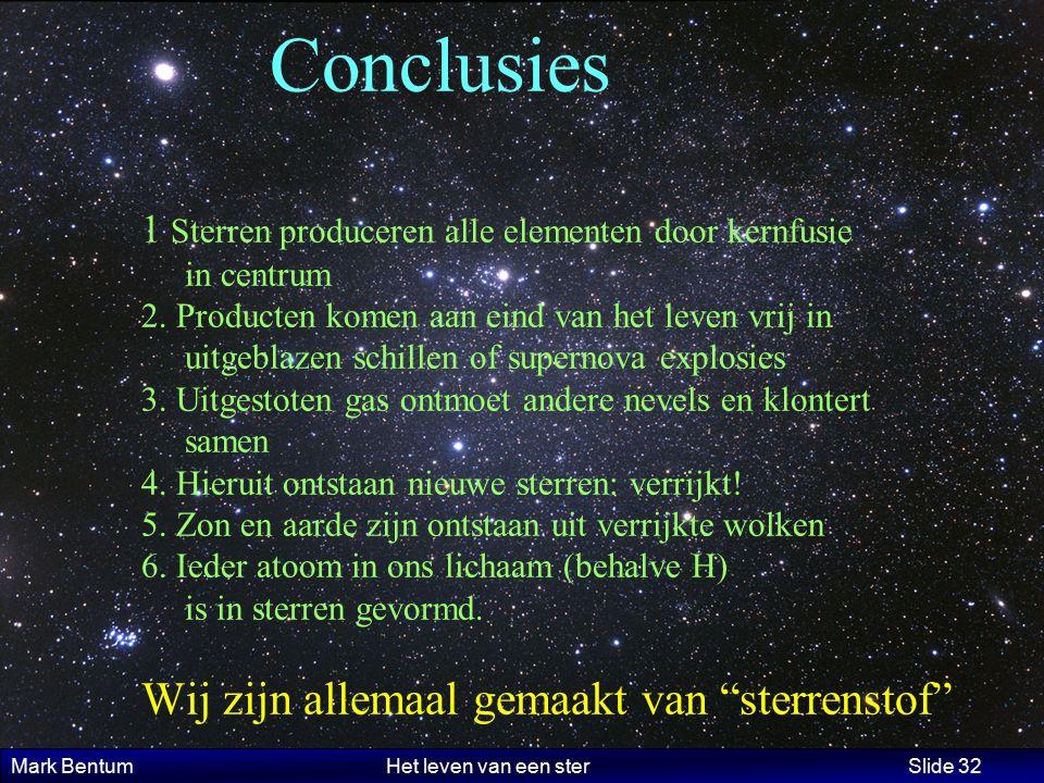 Mark Bentum Het leven van een ster Slide 32 Conclusies 1 Sterren produceren alle elementen door kernfusie in centrum 2. Producten komen aan eind van h