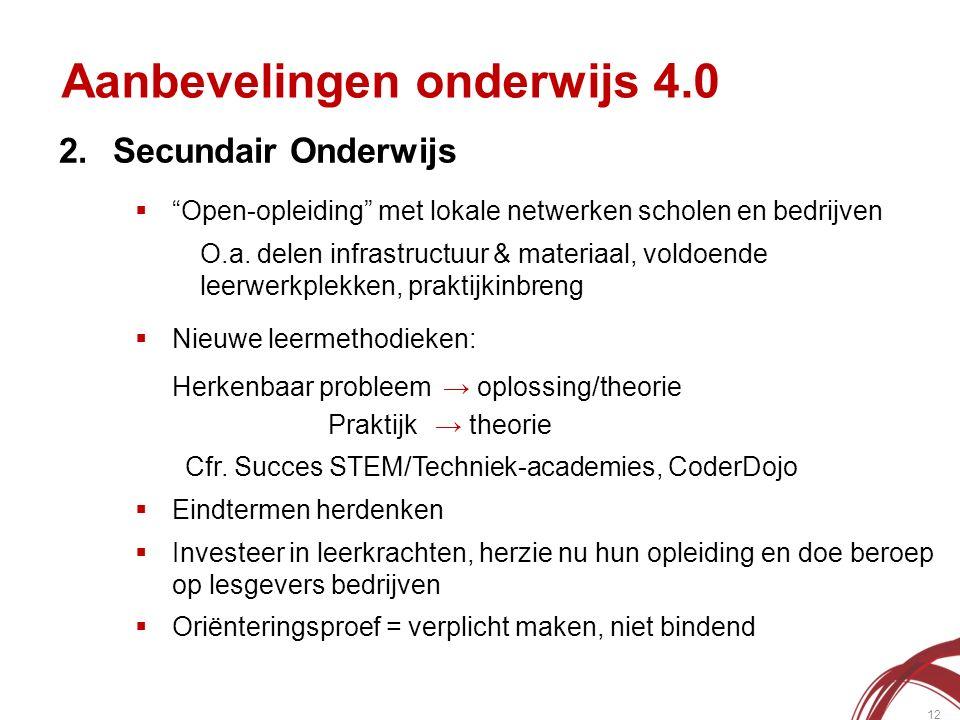 Aanbevelingen onderwijs 4.0 12 2.Secundair Onderwijs  Open-opleiding met lokale netwerken scholen en bedrijven O.a.