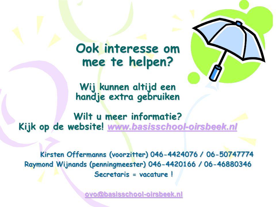 Ook interesse om mee te helpen? Wij kunnen altijd een handje extra gebruiken Wilt u meer informatie? Kijk op de website! www.basisschool-oirsbeek.nl w