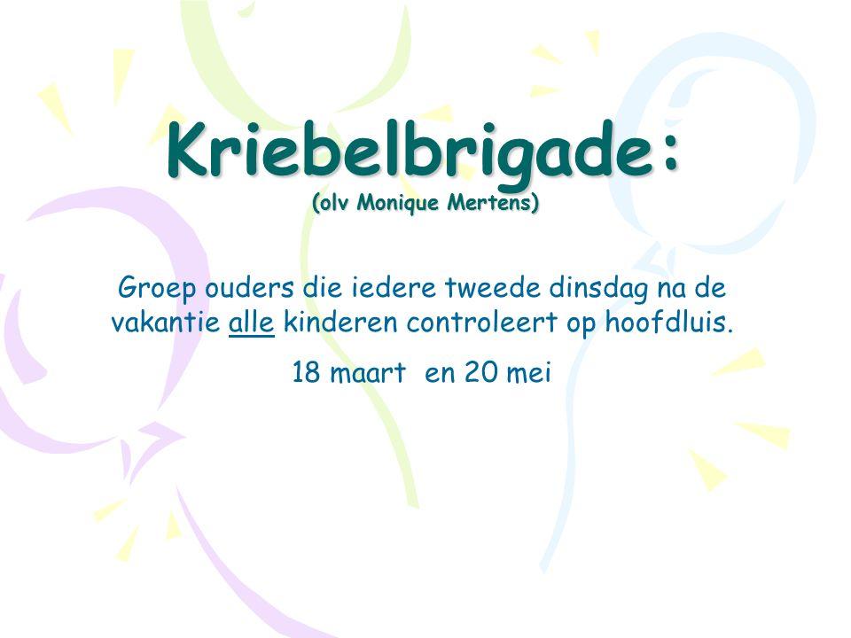 Kriebelbrigade: (olv Monique Mertens) Groep ouders die iedere tweede dinsdag na de vakantie alle kinderen controleert op hoofdluis. 18 maart en 20 mei