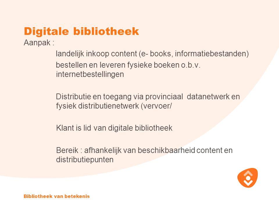 Digitale bibliotheek Aanpak : landelijk inkoop content (e- books, informatiebestanden) bestellen en leveren fysieke boeken o.b.v.