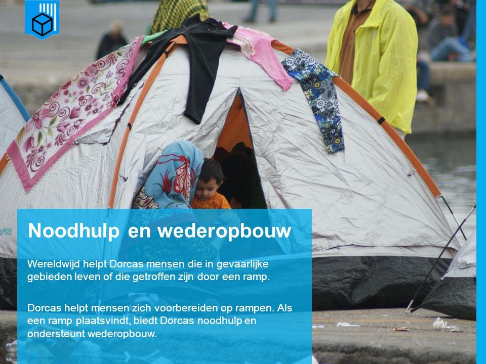 www.dorcas.nl Noodhulp en wederopbouw Wereldwijd helpt Dorcas mensen die in gevaarlijke gebieden leven of die getroffen zijn door een ramp.