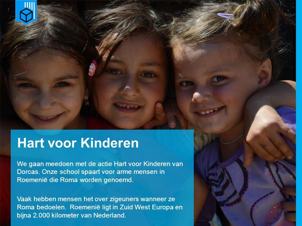 www.dorcas.nl Hart voor Kinderen We gaan meedoen met de actie Hart voor Kinderen van Dorcas. Onze school spaart voor arme mensen in Roemenië die Roma
