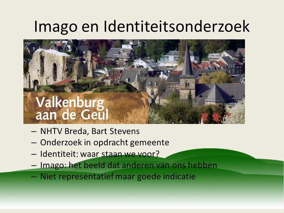 Imago en Identiteitsonderzoek – NHTV Breda, Bart Stevens – Onderzoek in opdracht gemeente – Identiteit: waar staan we voor? – Imago: het beeld dat and