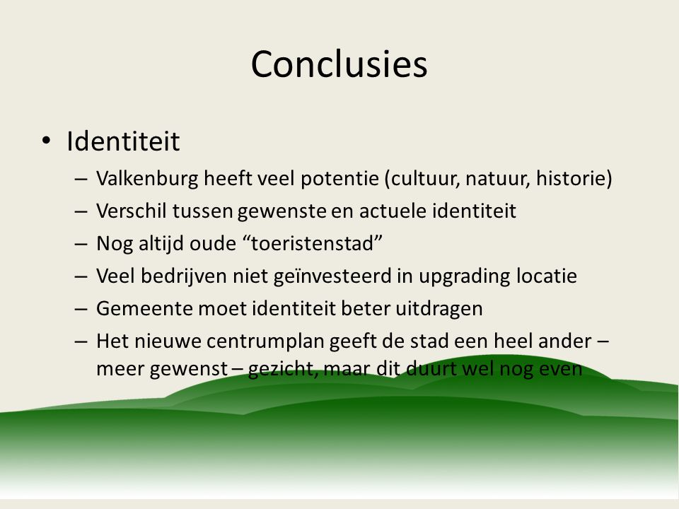 Conclusies Identiteit – Valkenburg heeft veel potentie (cultuur, natuur, historie) – Verschil tussen gewenste en actuele identiteit – Nog altijd oude
