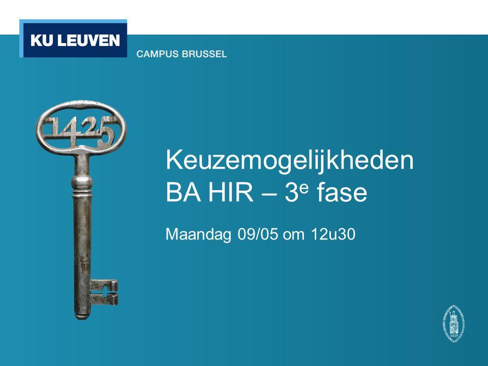 Keuzemogelijkheden BA HIR – 3 e fase Maandag 09/05 om 12u30