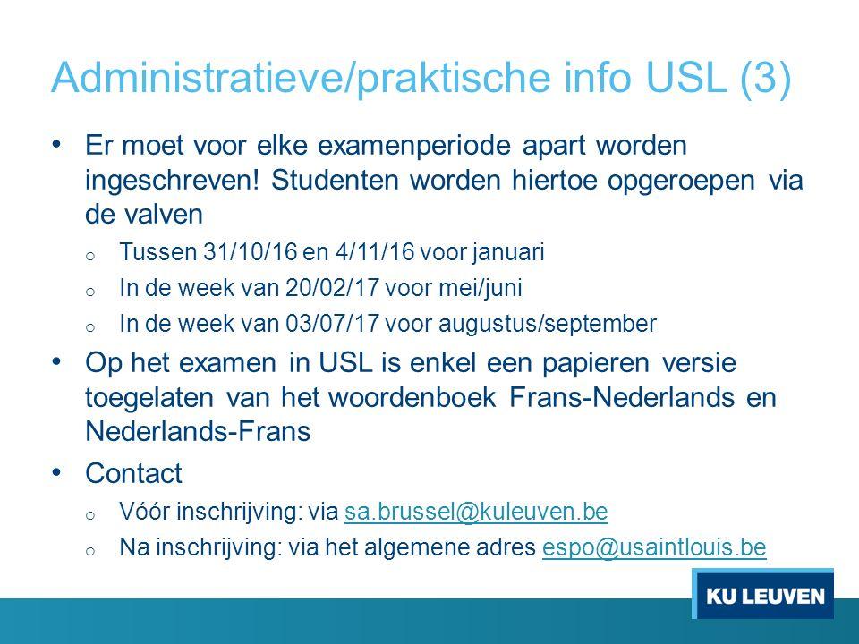 Administratieve/praktische info USL (3) Er moet voor elke examenperiode apart worden ingeschreven.