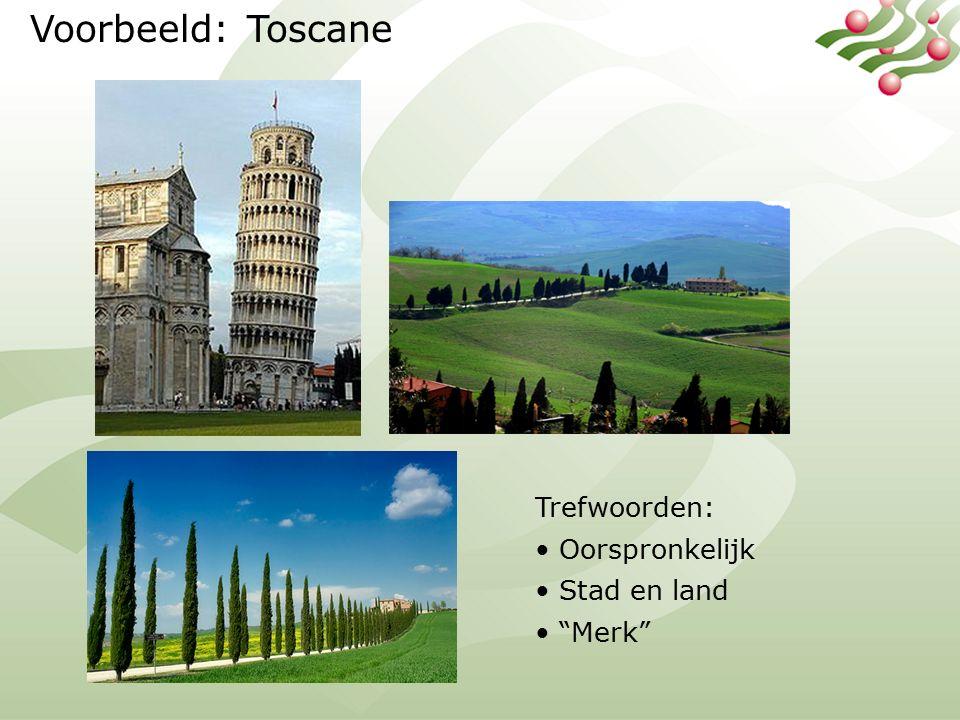 Voorbeeld: Toscane Trefwoorden: Oorspronkelijk Stad en land Merk