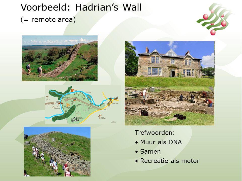 Voorbeeld: Hadrian's Wall (= remote area) Trefwoorden: Muur als DNA Samen Recreatie als motor