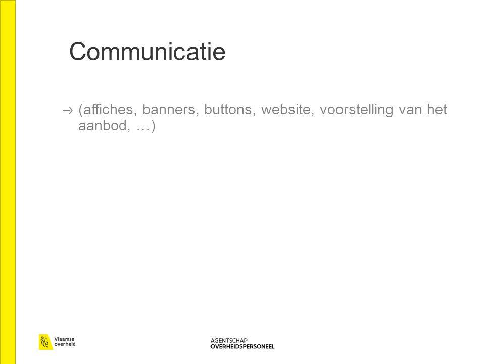 Communicatie (affiches, banners, buttons, website, voorstelling van het aanbod, …)