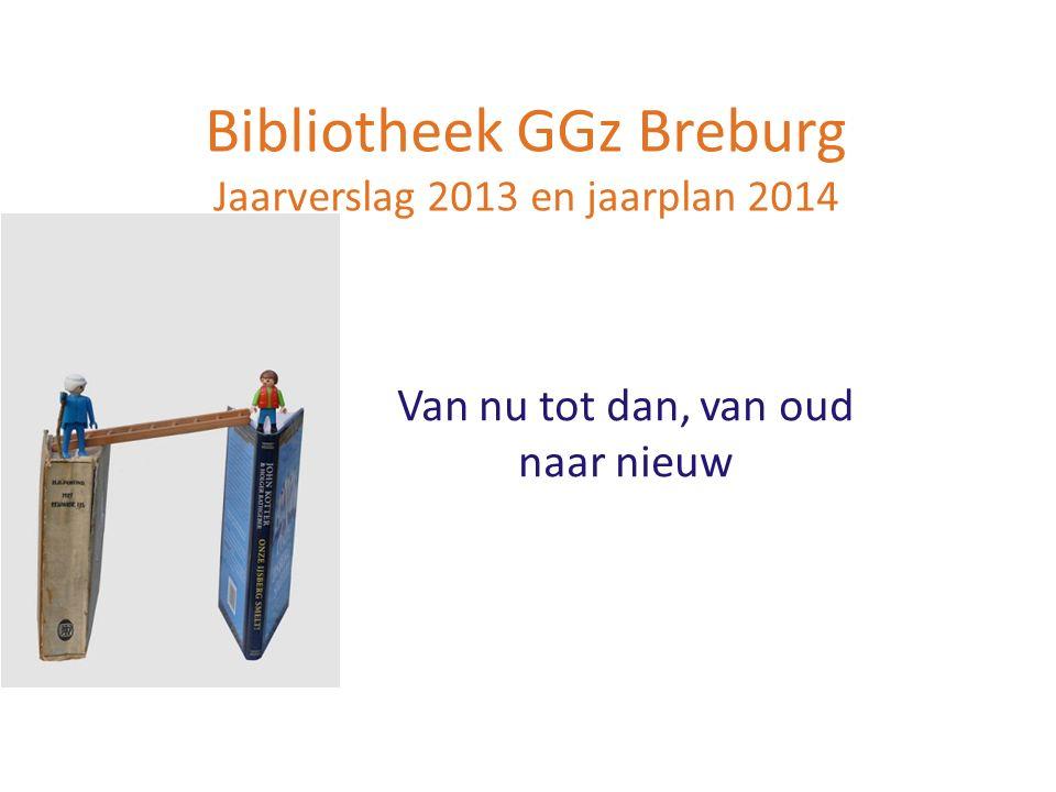 Bibliotheek GGz Breburg Jaarverslag 2013 en jaarplan 2014 Van nu tot dan, van oud naar nieuw