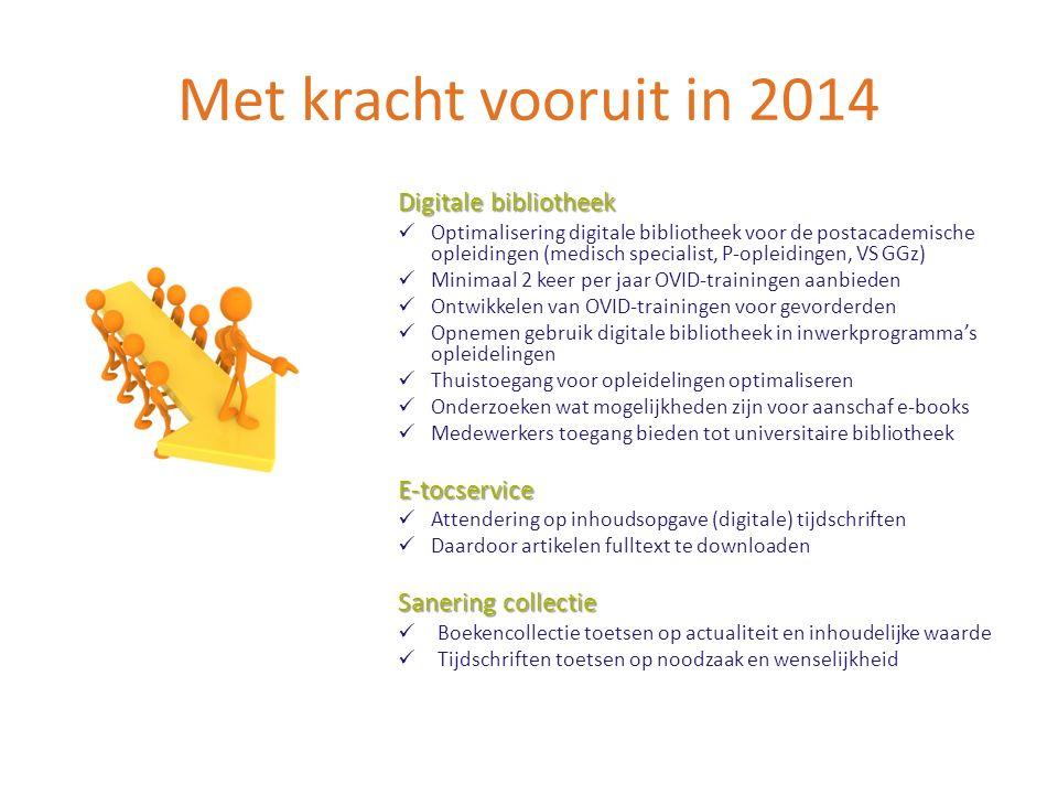 Met kracht vooruit in 2014 Digitale bibliotheek Optimalisering digitale bibliotheek voor de postacademische opleidingen (medisch specialist, P-opleidi