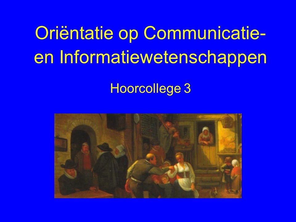 Oriëntatie op Communicatie- en Informatiewetenschappen Hoorcollege 3