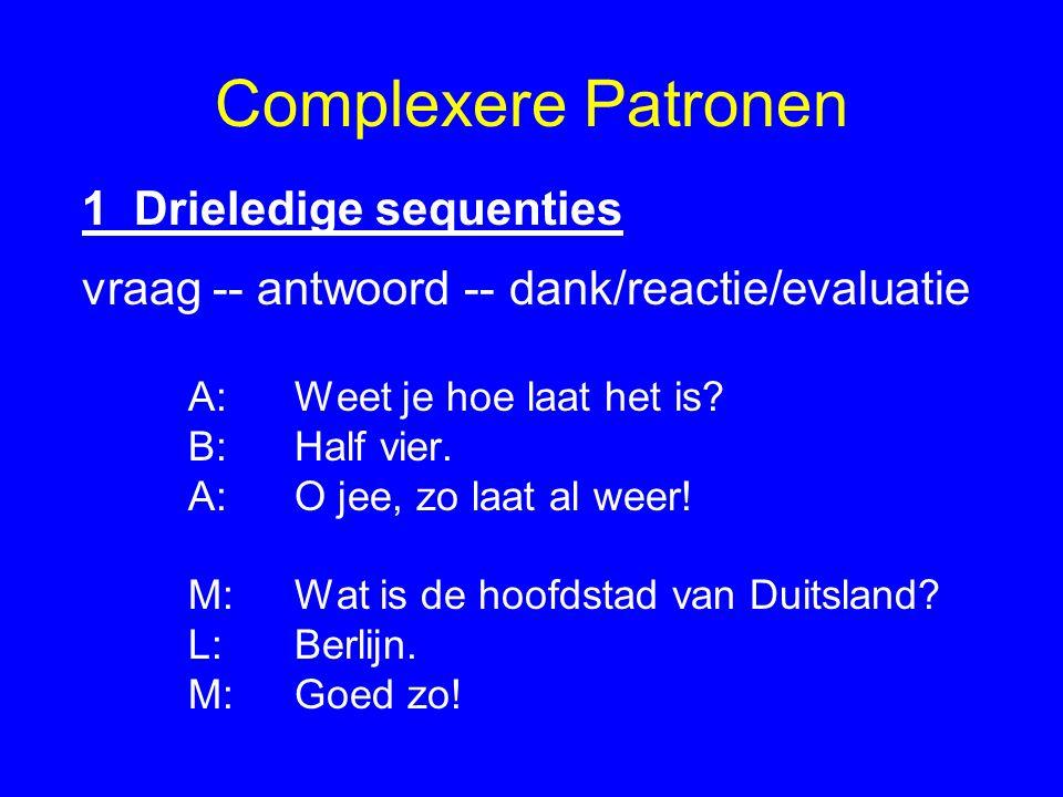 Complexere Patronen 1 Drieledige sequenties vraag -- antwoord -- dank/reactie/evaluatie A:Weet je hoe laat het is.