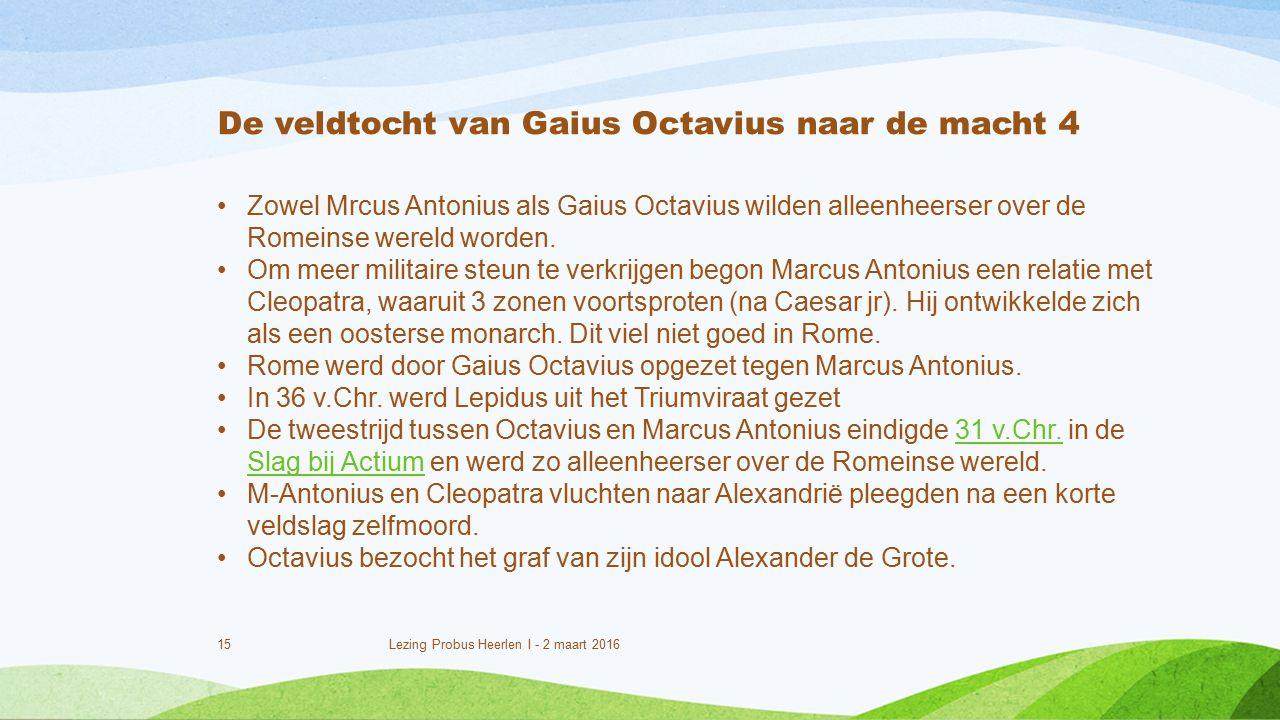 15 Lezing Probus Heerlen I - 2 maart 2016 Zowel Mrcus Antonius als Gaius Octavius wilden alleenheerser over de Romeinse wereld worden.