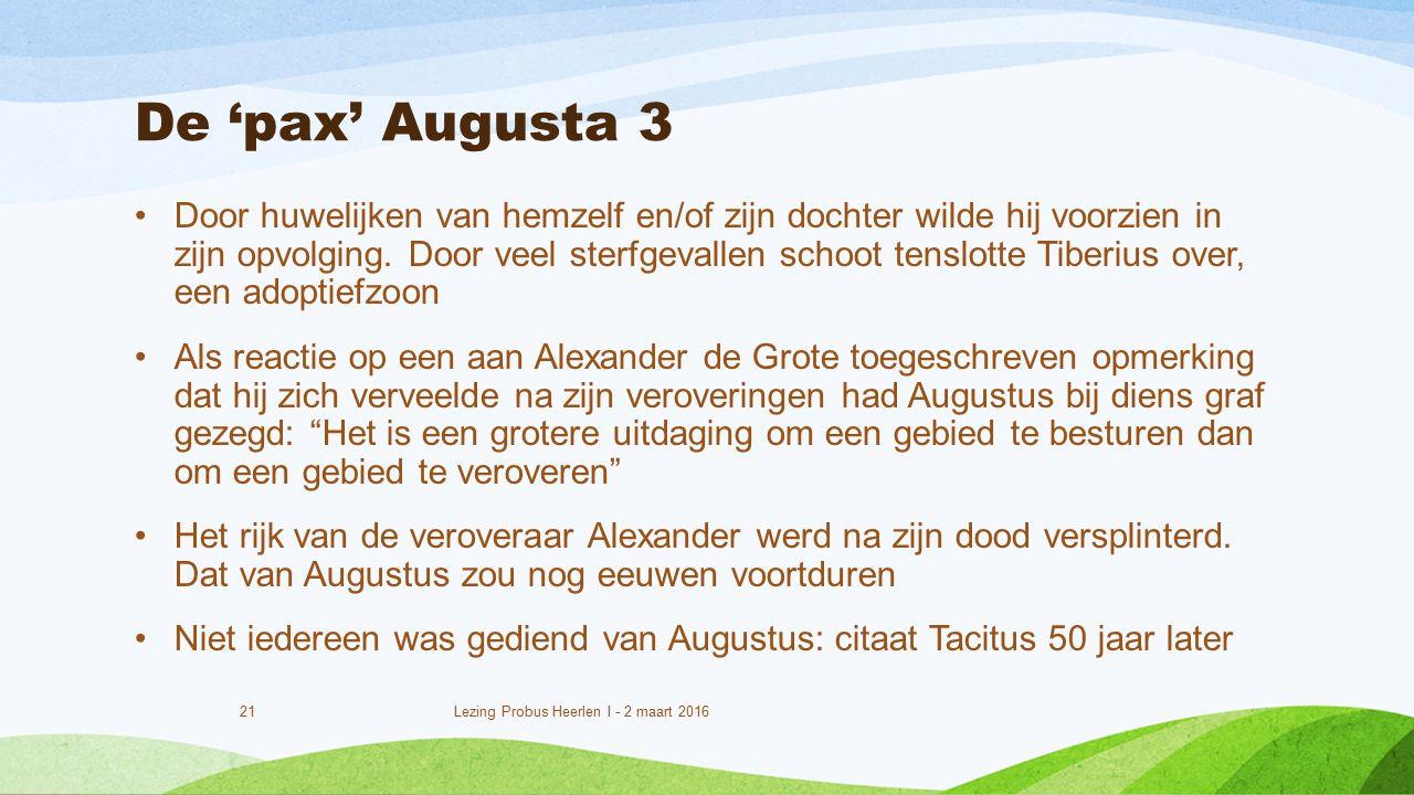 De 'pax' Augusta 3 Door huwelijken van hemzelf en/of zijn dochter wilde hij voorzien in zijn opvolging.