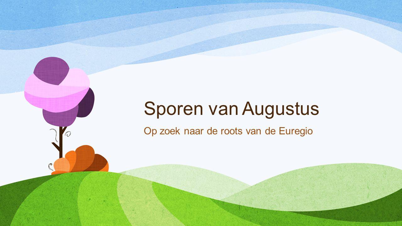 Sporen van Augustus Op zoek naar de roots van de Euregio