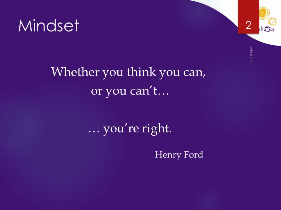 Mindset Whether you think you can, or you can't… … you're right. Henry Ford Mindset 2