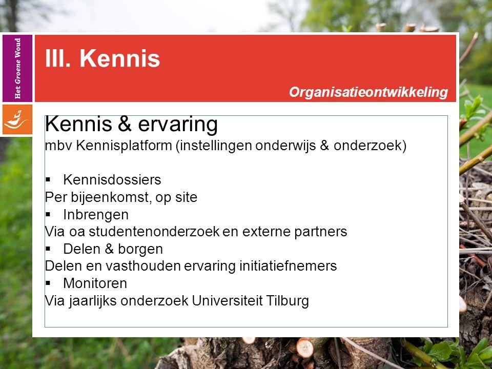 III. Kennis Kennis & ervaring mbv Kennisplatform (instellingen onderwijs & onderzoek)  Kennisdossiers Per bijeenkomst, op site  Inbrengen Via oa stu