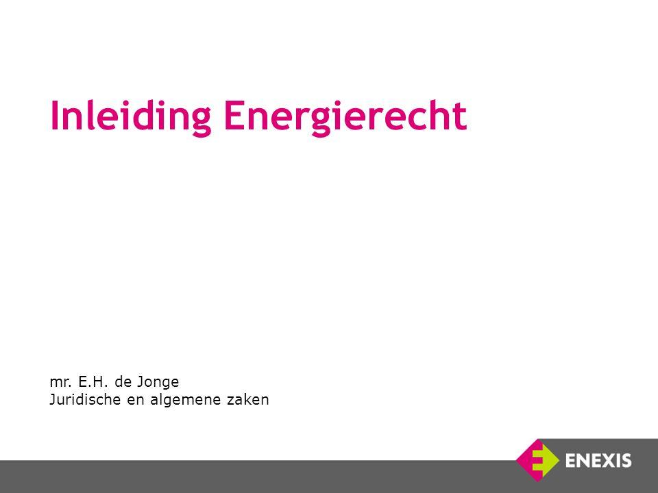 Inleiding Energierecht mr. E.H. de Jonge Juridische en algemene zaken