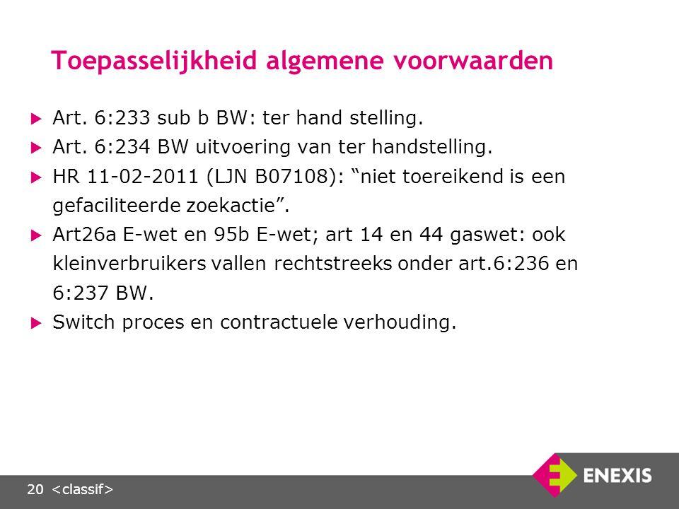 20 Toepasselijkheid algemene voorwaarden  Art. 6:233 sub b BW: ter hand stelling.