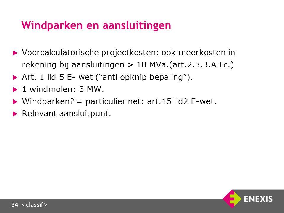 34 Windparken en aansluitingen  Voorcalculatorische projectkosten: ook meerkosten in rekening bij aansluitingen > 10 MVa.(art.2.3.3.A Tc.)  Art.