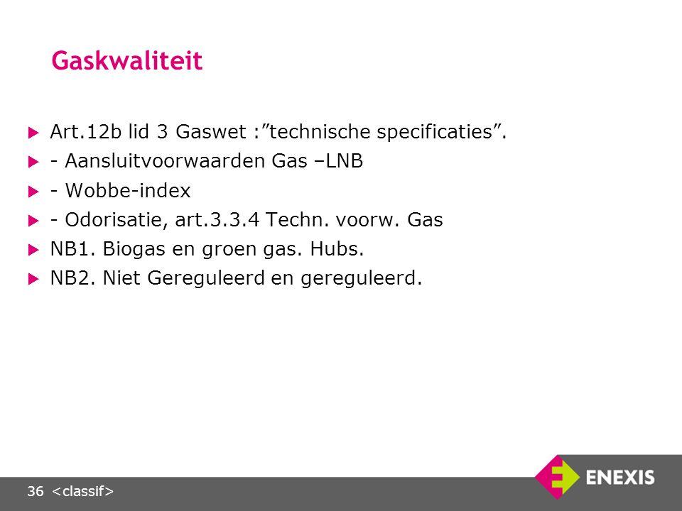 36 Gaskwaliteit  Art.12b lid 3 Gaswet : technische specificaties .