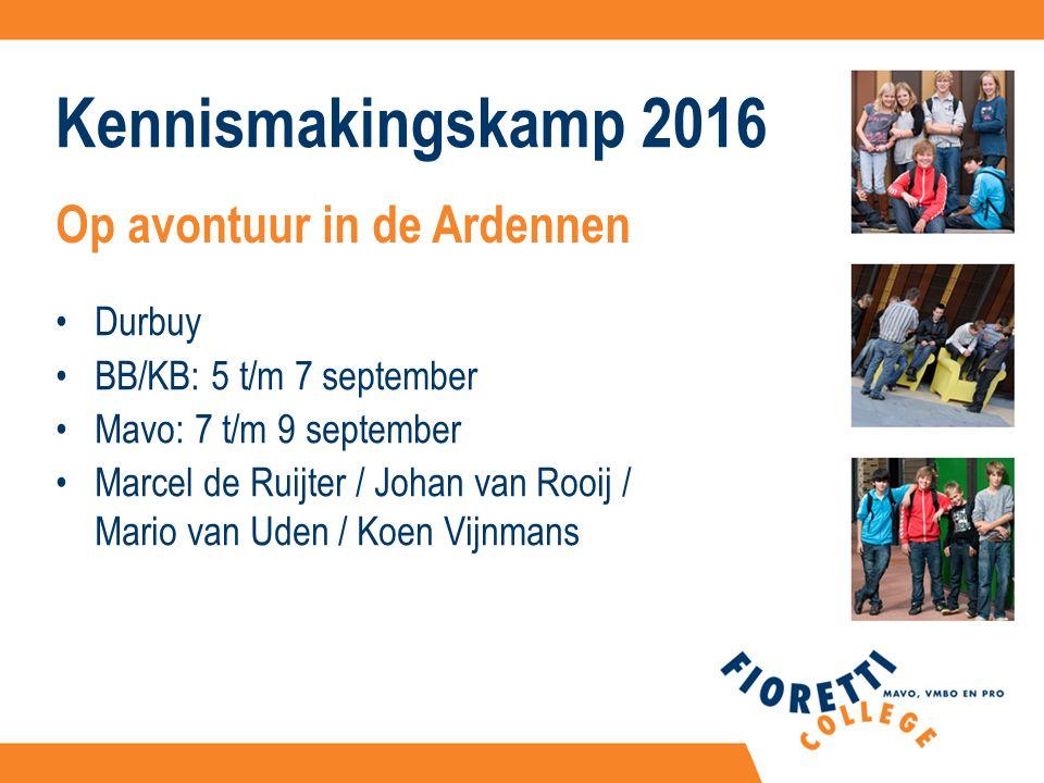 Kennismakingskamp 2016 Durbuy BB/KB: 5 t/m 7 september Mavo: 7 t/m 9 september Marcel de Ruijter / Johan van Rooij / Mario van Uden / Koen Vijnmans Op avontuur in de Ardennen